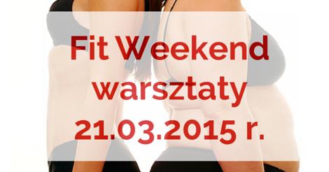 Fit WeekendWarsztaty21.03.2015 r.