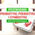 probiotyki prebiotyki synbiotyki