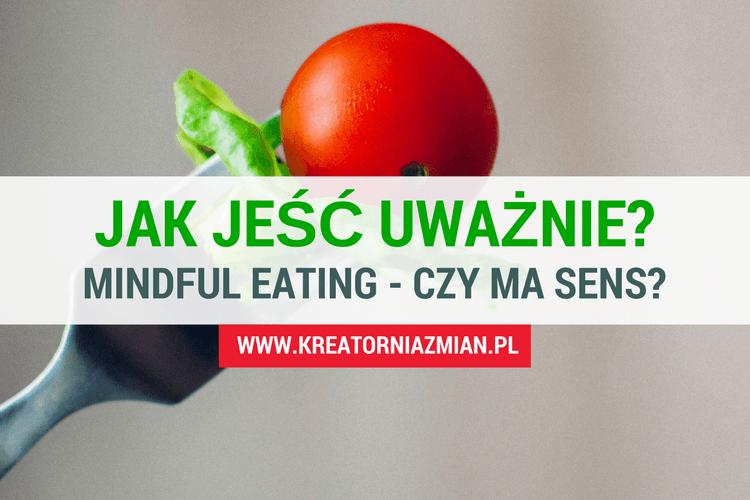 JAK JEŚĆ UWAŻNIE MINDFUL EATING